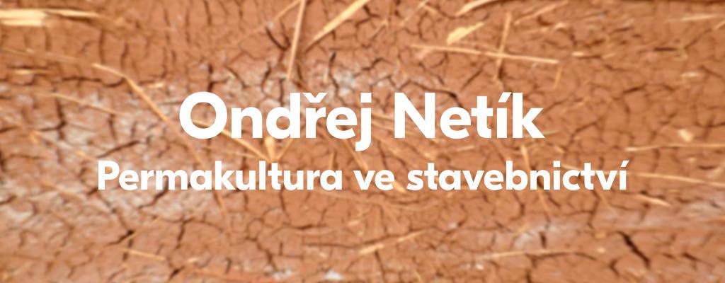 Permakultura ve stavebnictví s Ondřejem Netíkem